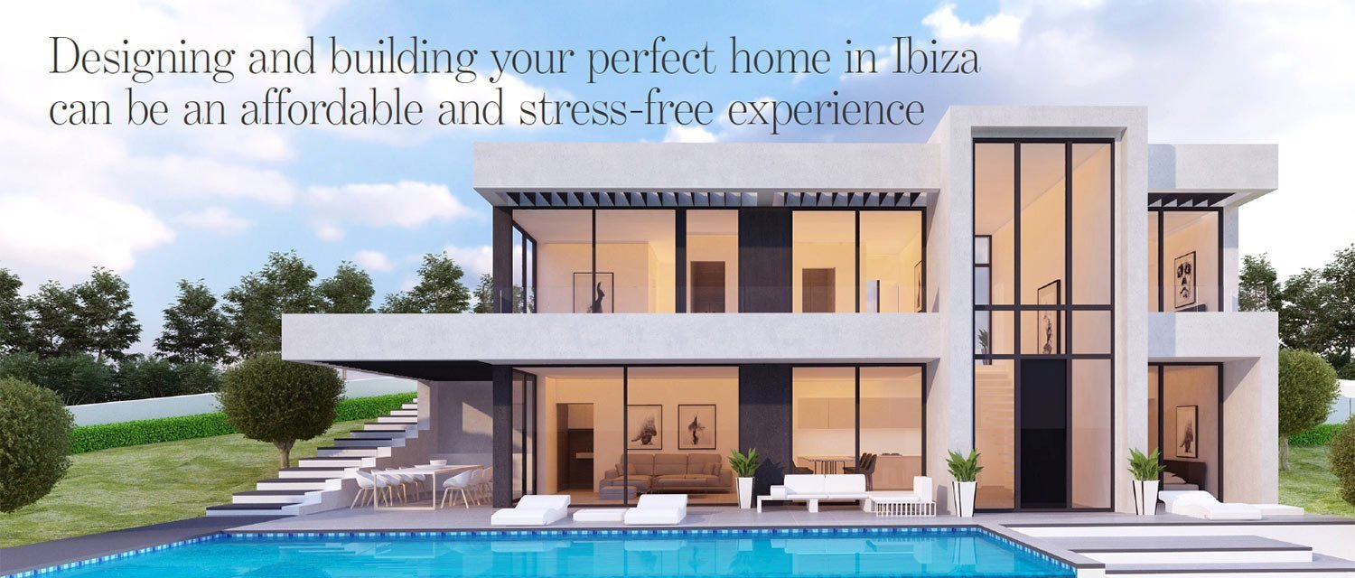 Designing and building your perfect home in Ibiza can be an affordable and stress-free experience